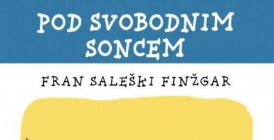 Fran Saleški Finžgar: Pod svobodnim soncem