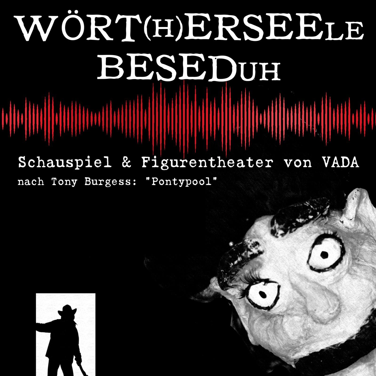 Schauspiel und Figurentheater: WÖRT(H)ERSEELE / BESEDUH nach Tony Burgess