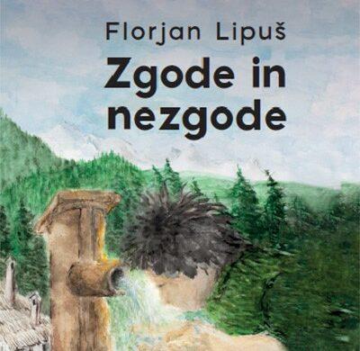 Predstavitev knjige. Florjan Lipuš: Zgode in nezgode